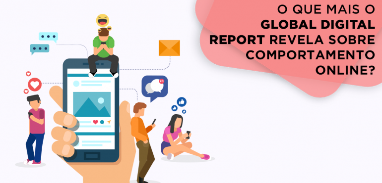 o que mais o global digital report revela sobre o comportamento online